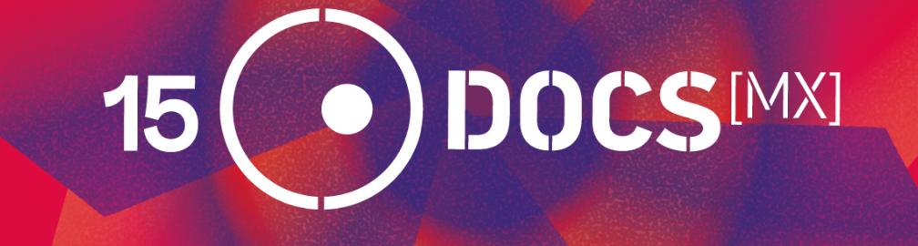DOCS MX Festival Internacional de Cine Documental de la Ciudad de México, 8 al 25 octubre